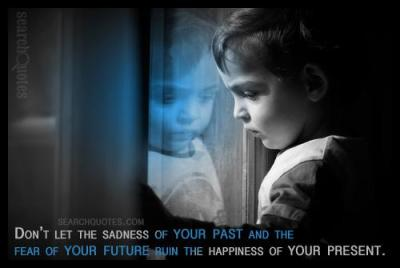 Don't Let The Sadness Of Your Past Ruin The Happiness Of Your Present