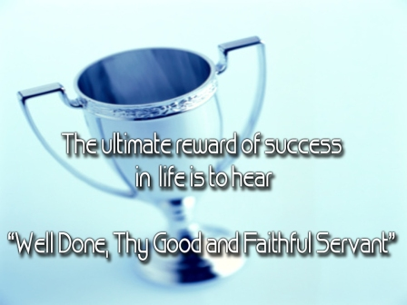 """Well done good and faithful servant!"""