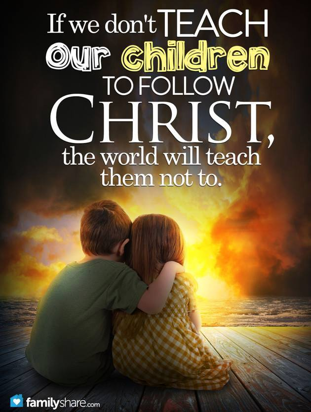 Teach our children to follow Christ