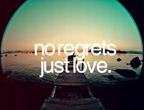 No Regrets, Only Love